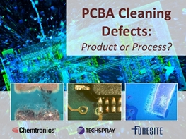 Webinar: PCBA Cleaning Defects – Product or Process?