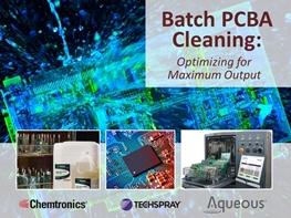 Webinar: Batch PCBA Cleaning – Optimizing for Maximum Output